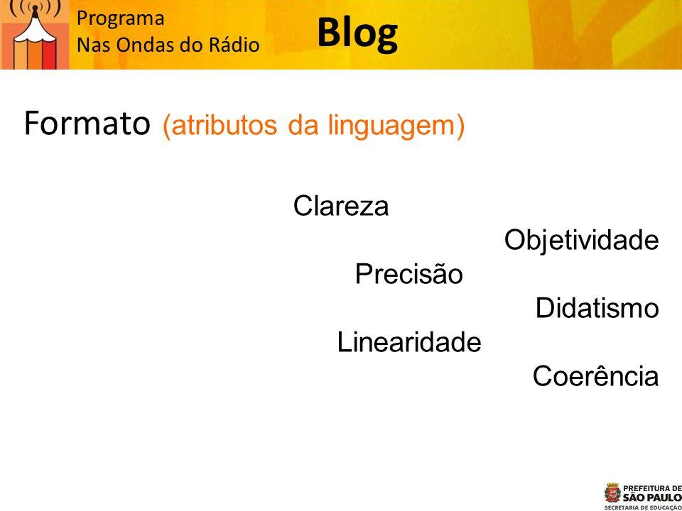 Programa Nas Ondas do Rádio Formato (atributos da linguagem) Clareza Objetividade Precisão Didatismo Linearidade Coerência Blog