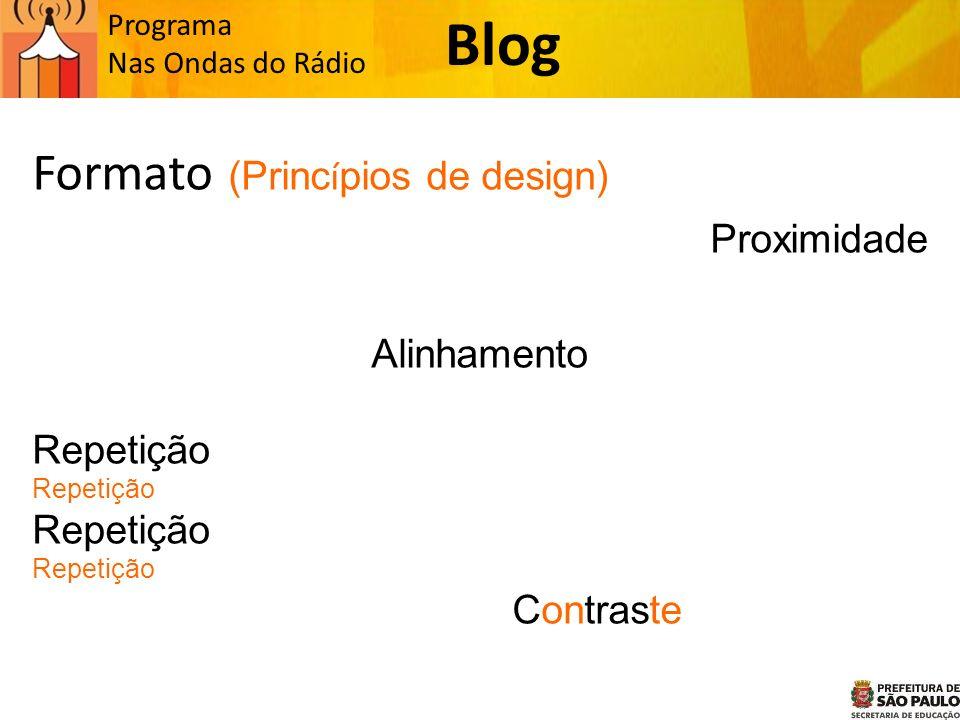 Programa Nas Ondas do Rádio Formato (Princ í pios de design) Proximidade Alinhamento Repetição Contraste Blog