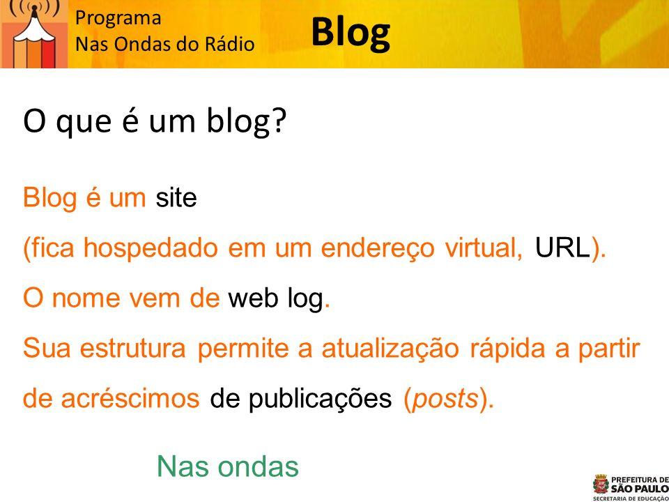 O que é um blog. Blog é um site (fica hospedado em um endereço virtual, URL).