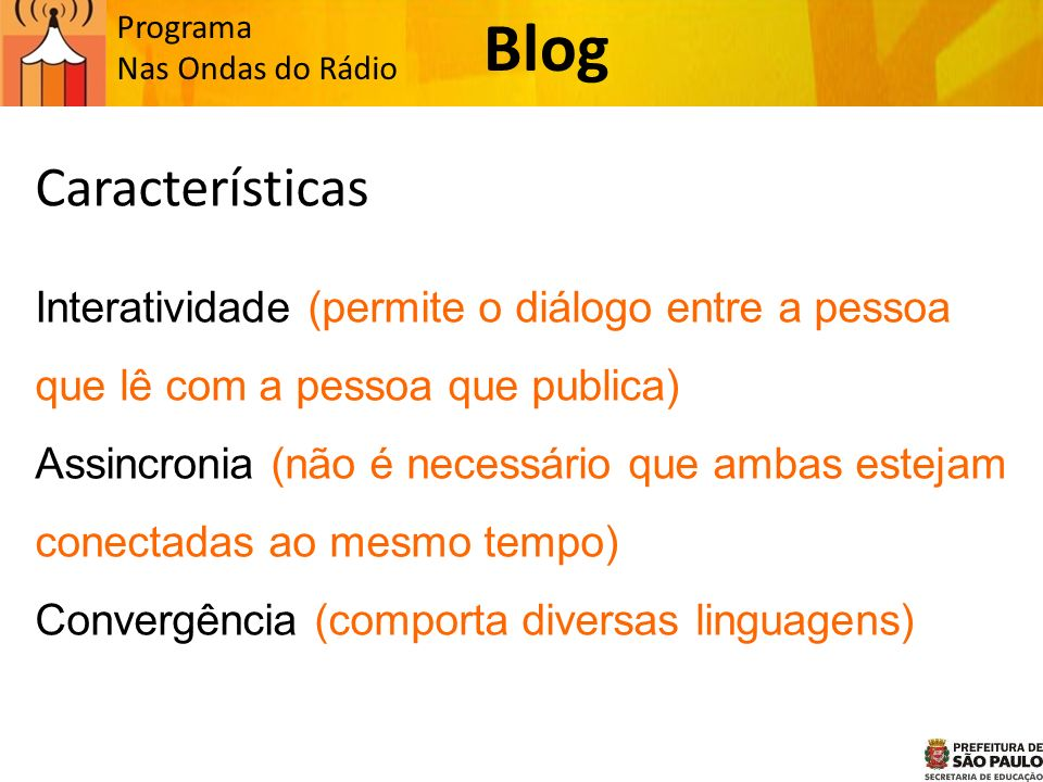 Programa Nas Ondas do Rádio Características Interatividade (permite o diálogo entre a pessoa que lê com a pessoa que publica) Assincronia (não é necessário que ambas estejam conectadas ao mesmo tempo) Convergência (comporta diversas linguagens) Blog