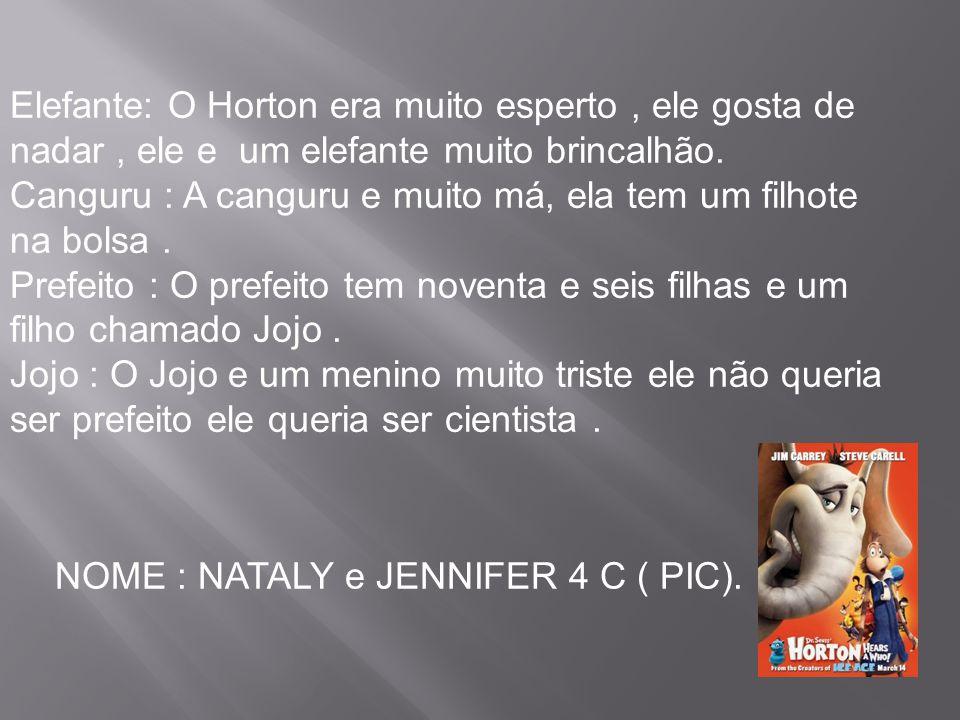 Elefante: O Horton era muito esperto, ele gosta de nadar, ele e um elefante muito brincalhão. Canguru : A canguru e muito má, ela tem um filhote na bo