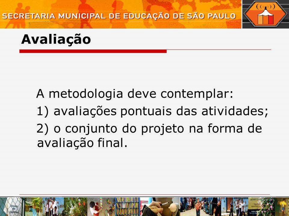 Avaliação A metodologia deve contemplar: 1) avaliações pontuais das atividades; 2) o conjunto do projeto na forma de avaliação final.