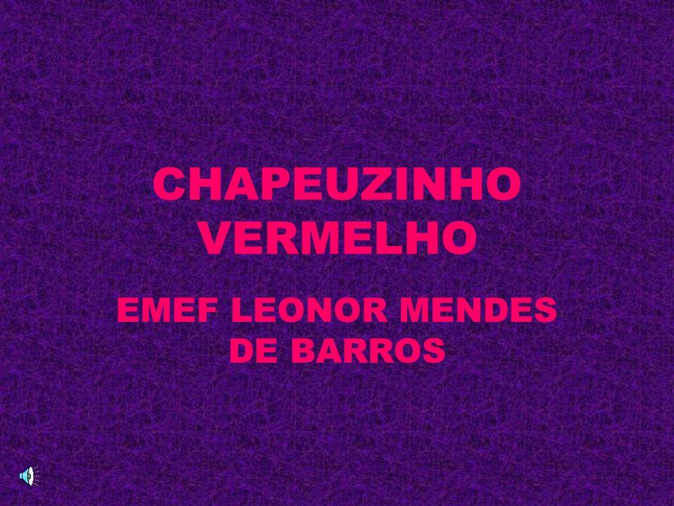 CHAPEUZINHO VERMELHO EMEF LEONOR MENDES DE BARROS
