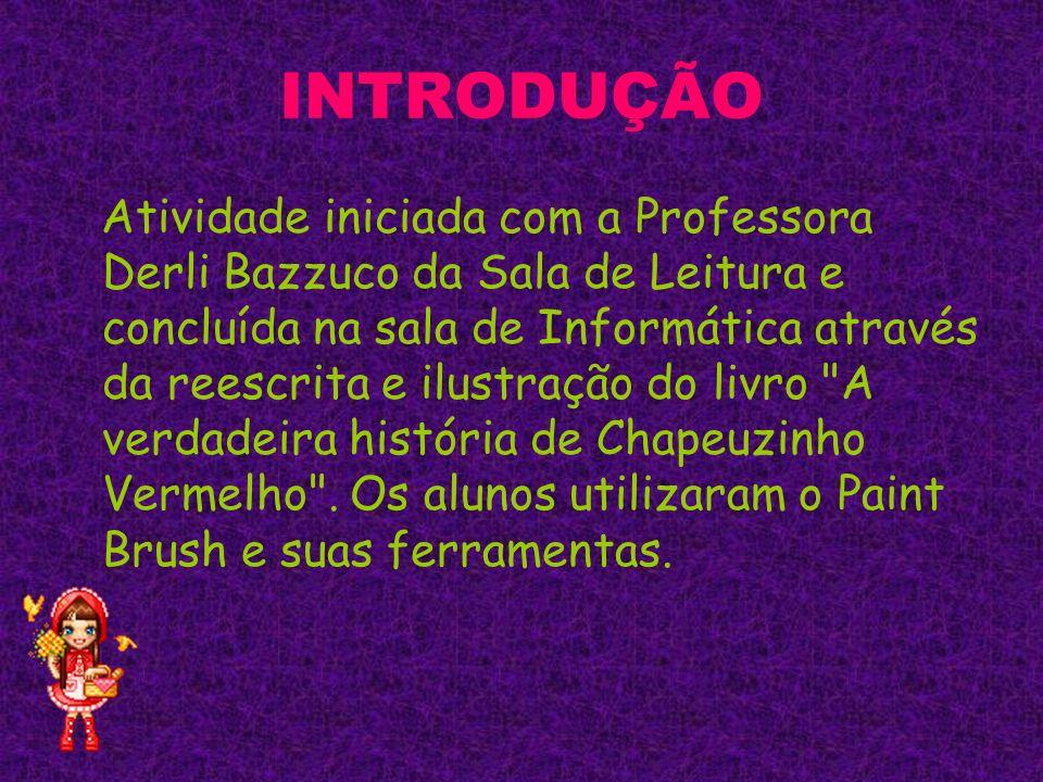 INTRODUÇÃO Atividade iniciada com a Professora Derli Bazzuco da Sala de Leitura e concluída na sala de Informática através da reescrita e ilustração d