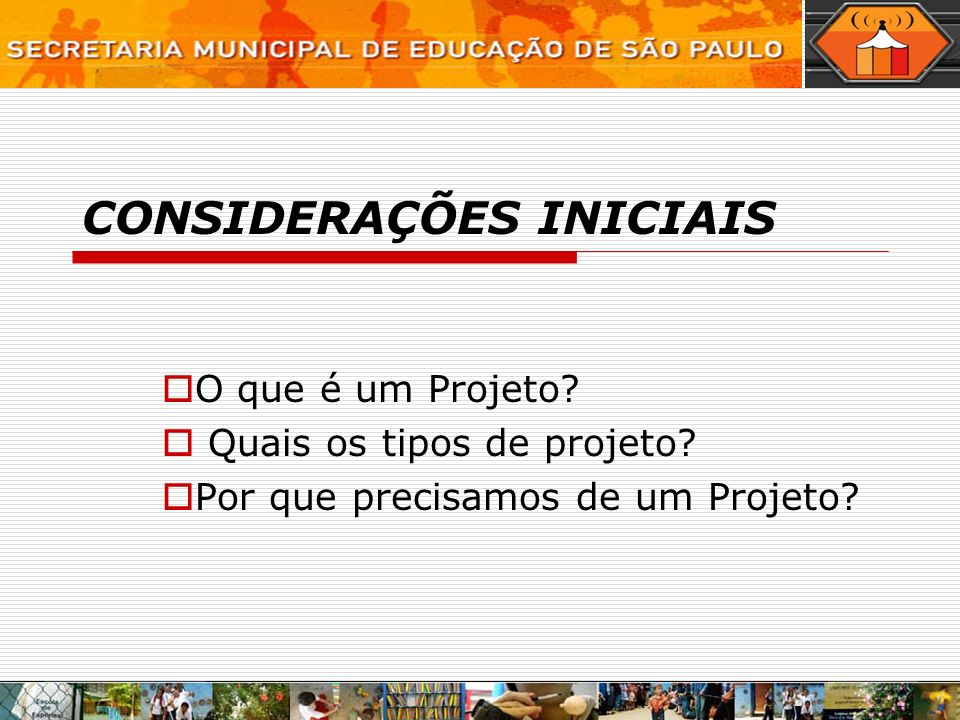 CONSIDERAÇÕES INICIAIS O que é um Projeto. Quais os tipos de projeto.