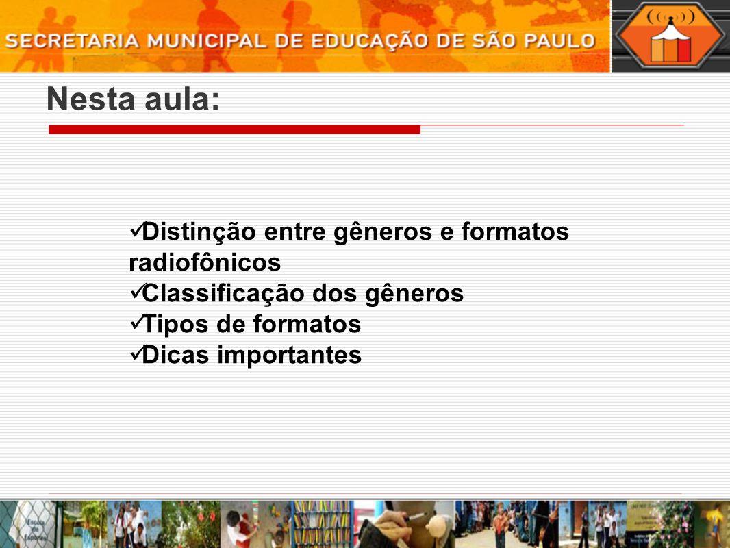 Nesta aula: Distinção entre gêneros e formatos radiofônicos Classificação dos gêneros Tipos de formatos Dicas importantes