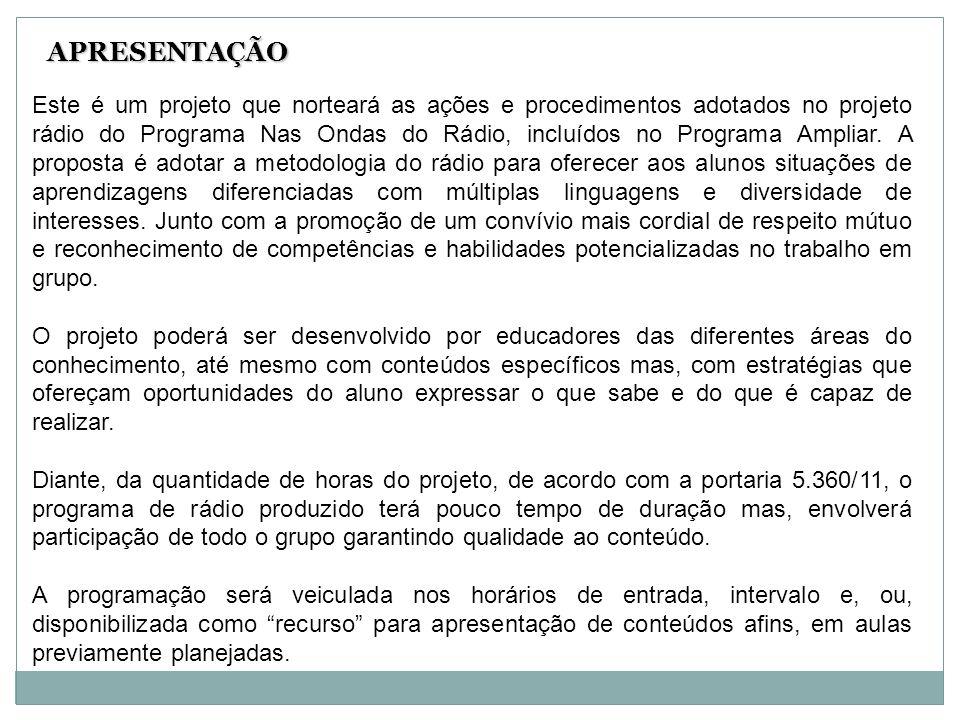 Este é um projeto que norteará as ações e procedimentos adotados no projeto rádio do Programa Nas Ondas do Rádio, incluídos no Programa Ampliar.