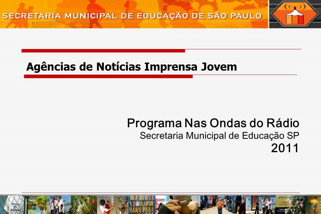 Agências de Notícias Imprensa Jovem Programa Nas Ondas do Rádio Secretaria Municipal de Educação SP 2011