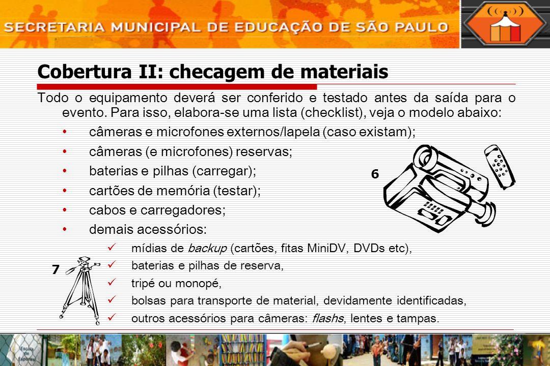 Cobertura II: checagem de materiais Todo o equipamento deverá ser conferido e testado antes da saída para o evento. Para isso, elabora-se uma lista (c