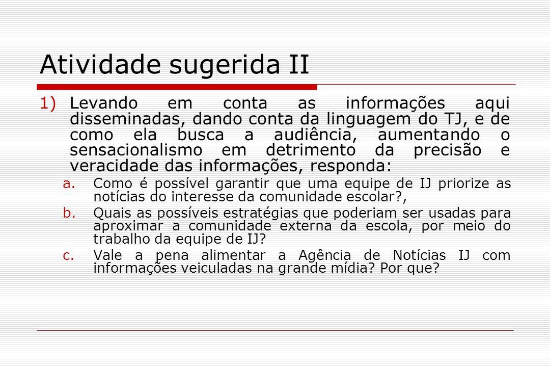 Atividade sugerida II 1)Levando em conta as informações aqui disseminadas, dando conta da linguagem do TJ, e de como ela busca a audiência, aumentando