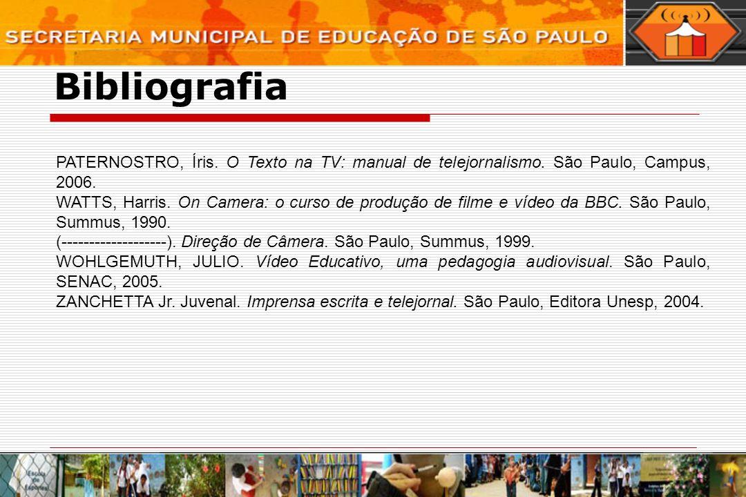 PATERNOSTRO, Íris. O Texto na TV: manual de telejornalismo. São Paulo, Campus, 2006. WATTS, Harris. On Camera: o curso de produção de filme e vídeo da