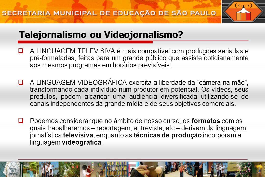 Telejornalismo ou Videojornalismo? A LINGUAGEM TELEVISIVA é mais compatível com produções seriadas e pré-formatadas, feitas para um grande público que
