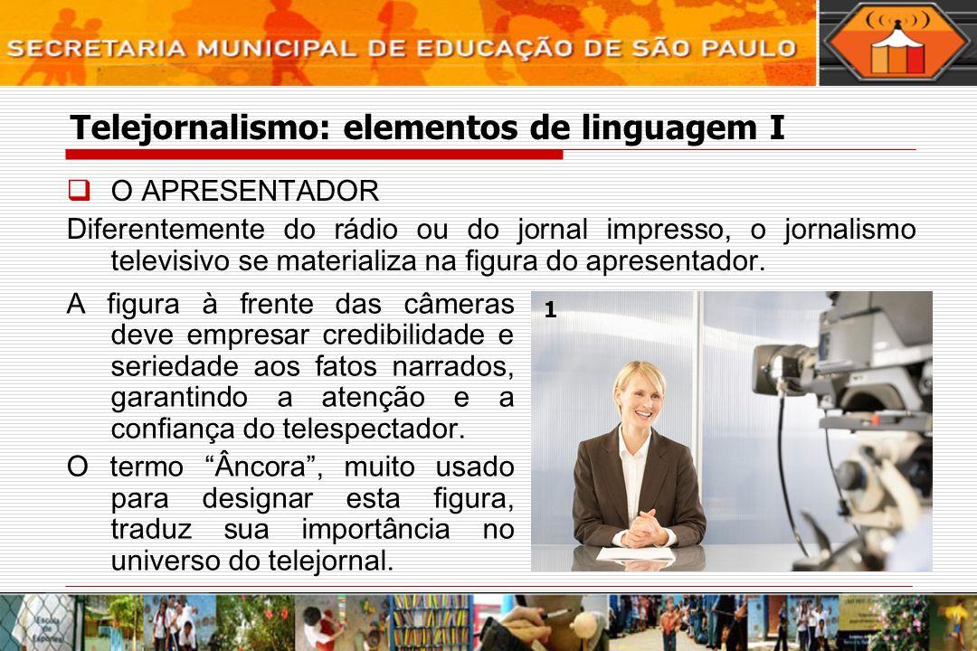 Telejornalismo: elementos de linguagem I O APRESENTADOR Diferentemente do rádio ou do jornal impresso, o jornalismo televisivo se materializa na figur