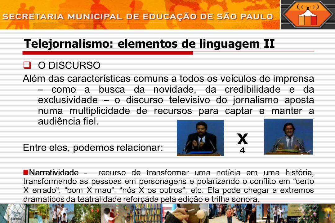 Telejornalismo: elementos de linguagem II O DISCURSO Além das características comuns a todos os veículos de imprensa – como a busca da novidade, da cr