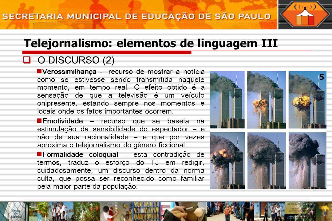 Telejornalismo: elementos de linguagem III O DISCURSO (2) Verossimilhança - recurso de mostrar a notícia como se estivesse sendo transmitida naquele m