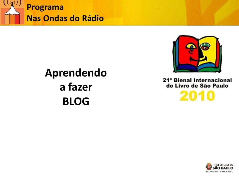 Aprendendo a fazer BLOG Programa Nas Ondas do Rádio