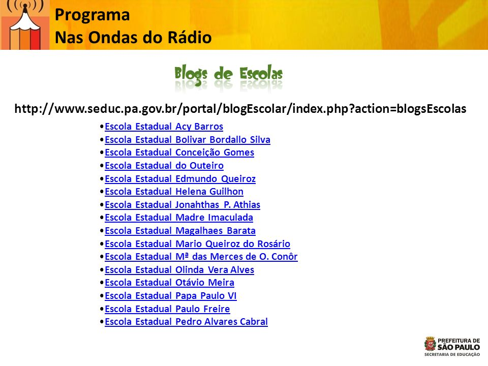 Programa Nas Ondas do Rádio http://www.seduc.pa.gov.br/portal/blogEscolar/index.php?action=blogsEscolas Escola Estadual Acy Barros Escola Estadual Bol