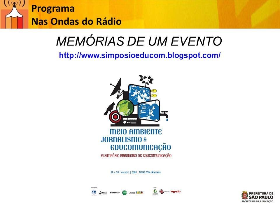 Programa Nas Ondas do Rádio http://www.simposioeducom.blogspot.com/ MEMÓRIAS DE UM EVENTO