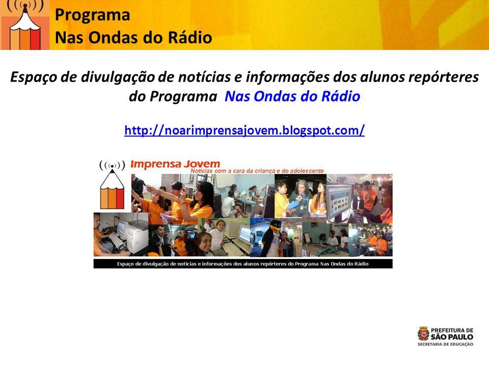 Programa Nas Ondas do Rádio Espaço de divulgação de notícias e informações dos alunos repórteres do Programa Nas Ondas do Rádio http://noarimprensajov
