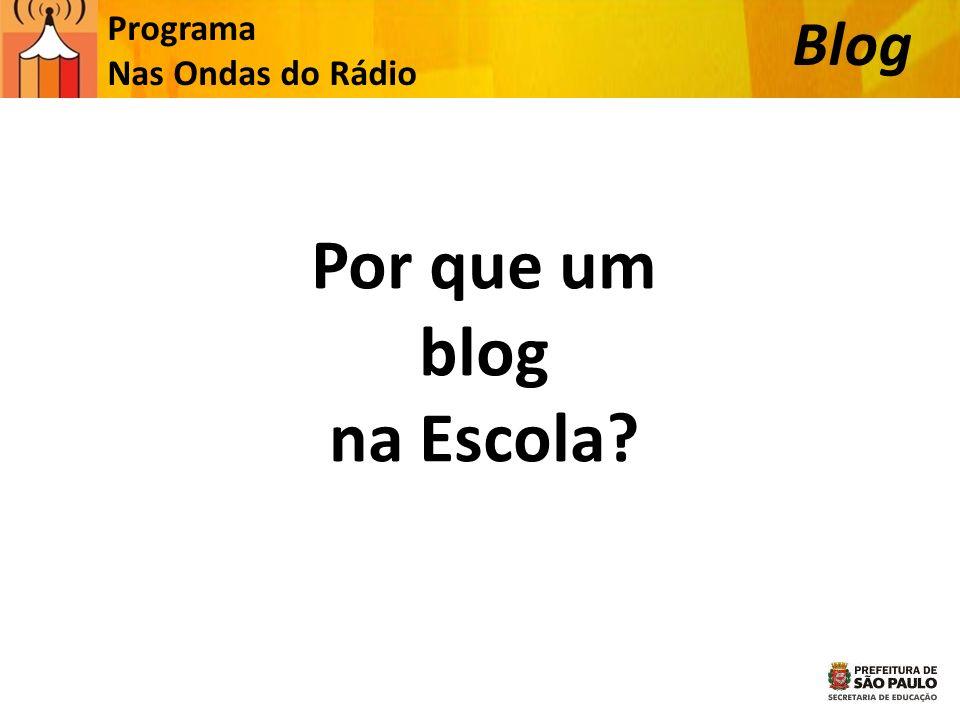 Programa Nas Ondas do Rádio Blog Por que um blog na Escola?