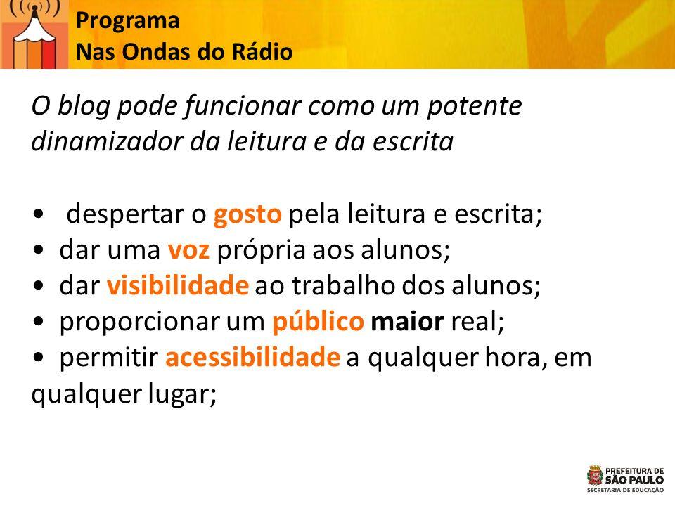 Programa Nas Ondas do Rádio O blog pode funcionar como um potente dinamizador da leitura e da escrita despertar o gosto pela leitura e escrita; dar um