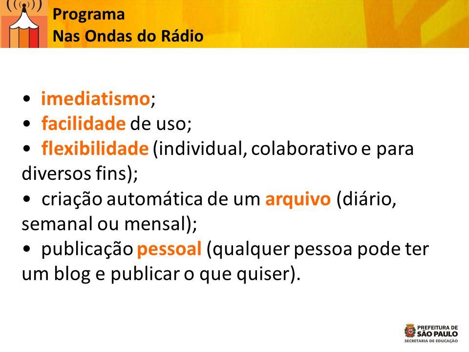 Programa Nas Ondas do Rádio imediatismo; facilidade de uso; flexibilidade (individual, colaborativo e para diversos fins); criação automática de um ar