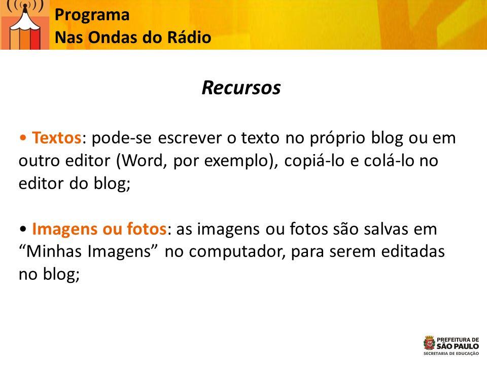 Programa Nas Ondas do Rádio Recursos Textos: pode-se escrever o texto no próprio blog ou em outro editor (Word, por exemplo), copiá-lo e colá-lo no ed