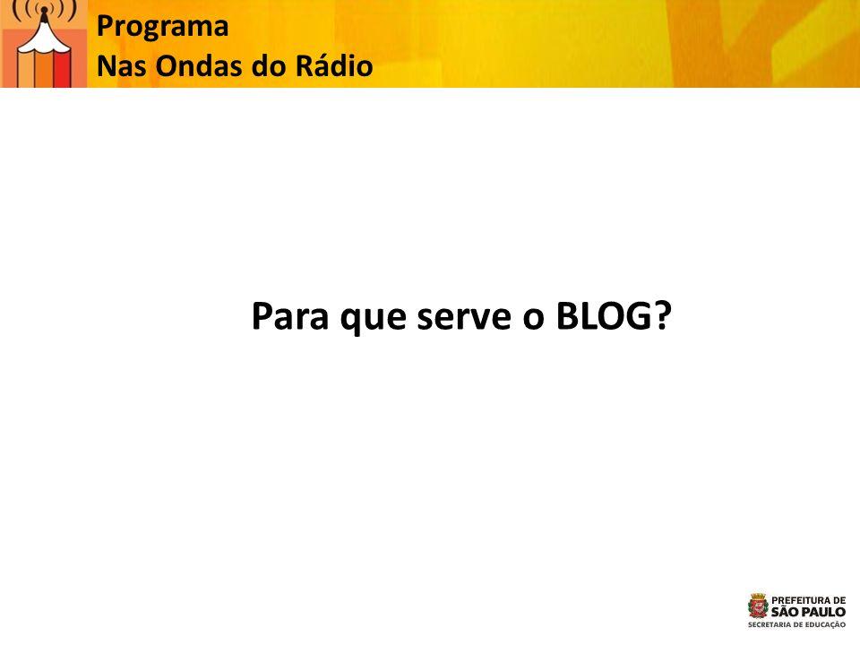 Programa Nas Ondas do Rádio Para que serve o BLOG?