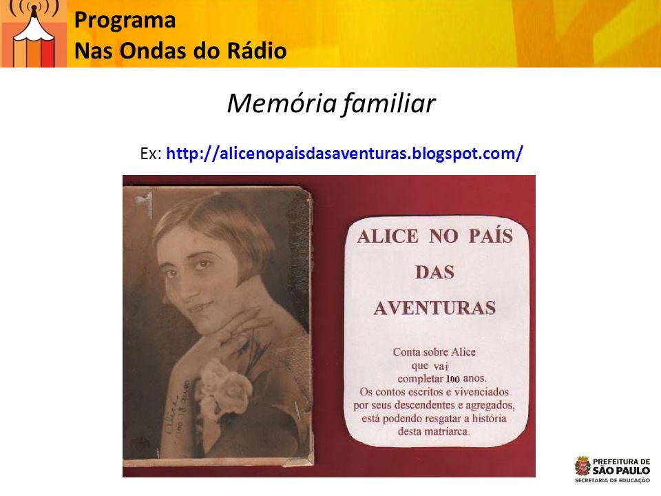 Programa Nas Ondas do Rádio Memória familiar Ex: http://alicenopaisdasaventuras.blogspot.com/