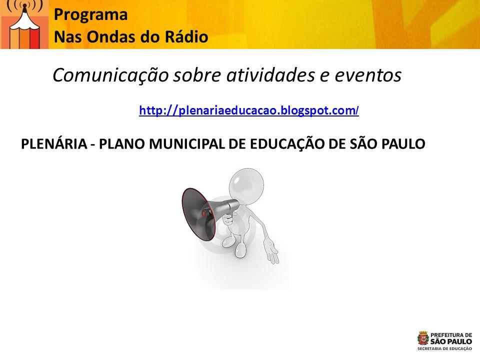 Programa Nas Ondas do Rádio http://plenariaeducacao.blogspot.com / Comunicação sobre atividades e eventos PLENÁRIA - PLANO MUNICIPAL DE EDUCAÇÃO DE SÃ