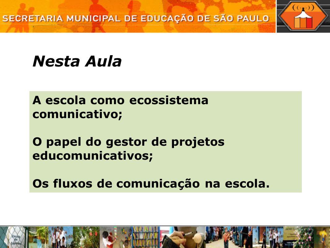 Nesta Aula A escola como ecossistema comunicativo; O papel do gestor de projetos educomunicativos; Os fluxos de comunicação na escola.