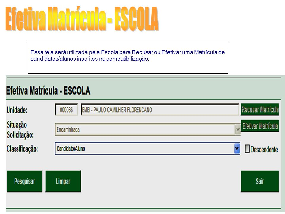 Efetiva Matrícula - ESCOLA Essa tela será utilizada pela Escola para Recusar ou Efetivar uma Matrícula de candidatos/alunos inscritos na compatibiliza