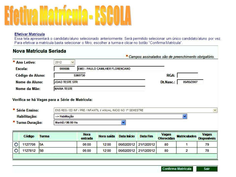Efetivar Matrícula Essa tela apresentará o candidato/aluno selecionado anteriormente. Será permitido selecionar um único candidato/aluno por vez. Para