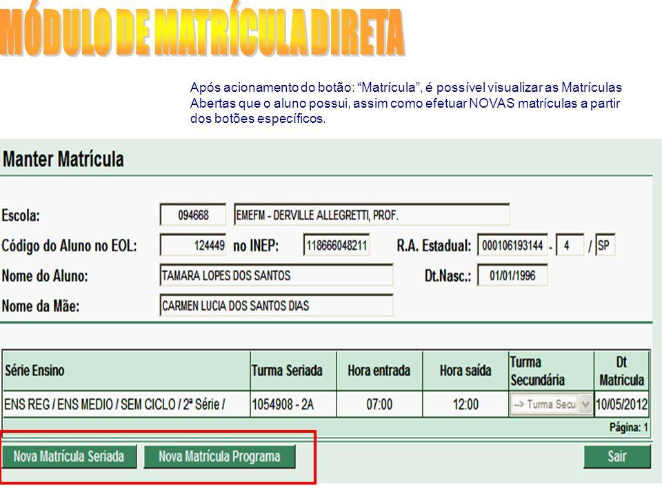 Após acionamento do botão: Matrícula, é possível visualizar as Matrículas Abertas que o aluno possui, assim como efetuar NOVAS matrículas a partir dos