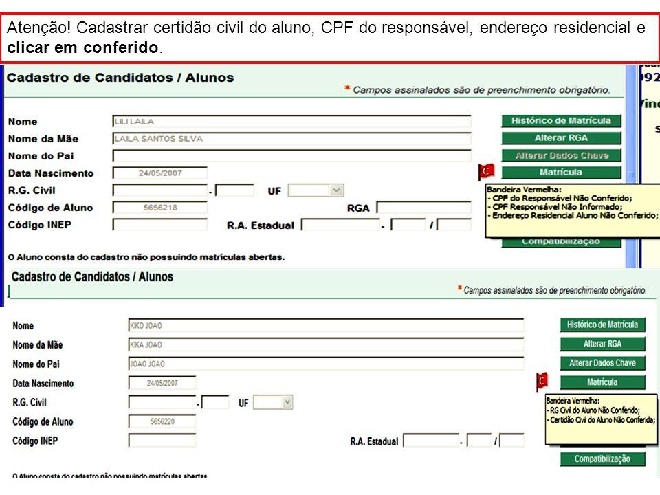 Atenção! Cadastrar certidão civil do aluno, CPF do responsável, endereço residencial e clicar em conferido.