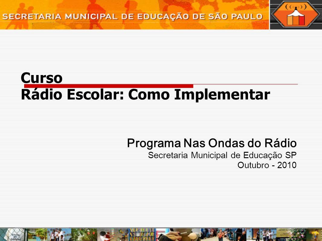 Curso Rádio Escolar: Como Implementar Programa Nas Ondas do Rádio Secretaria Municipal de Educação SP Outubro - 2010