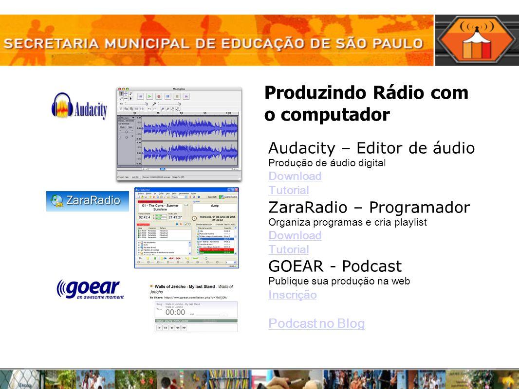 Produzindo Rádio com o computador Audacity – Editor de áudio Produção de áudio digital Download Tutorial ZaraRadio – Programador Organiza programas e