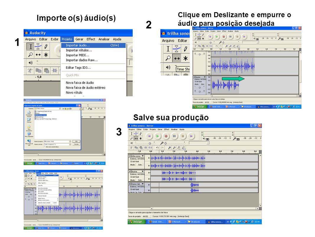 1 2 3 Importe o(s) áudio(s) Clique em Deslizante e empurre o áudio para posição desejada Salve sua produção