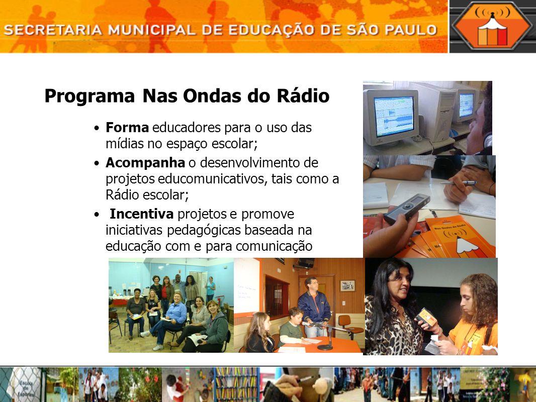 Programa Nas Ondas do Rádio Forma educadores para o uso das mídias no espaço escolar; Acompanha o desenvolvimento de projetos educomunicativos, tais c