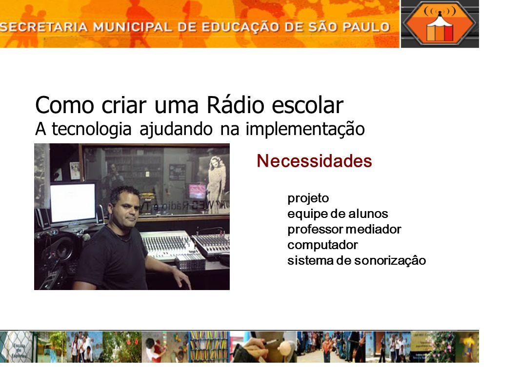 Como criar uma Rádio escolar A tecnologia ajudando na implementação Necessidades projeto equipe de alunos professor mediador computador sistema de son