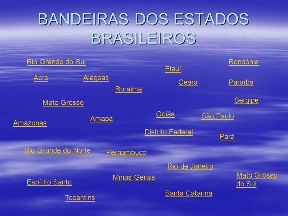 BANDEIRAS DOS ESTADOS BRASILEIROS AcreAlagoas Amazonas Amapá Ceará Distrito Federal Espírito Santo Minas Gerais Mato Grosso do Sul Goiás Mato Grosso P