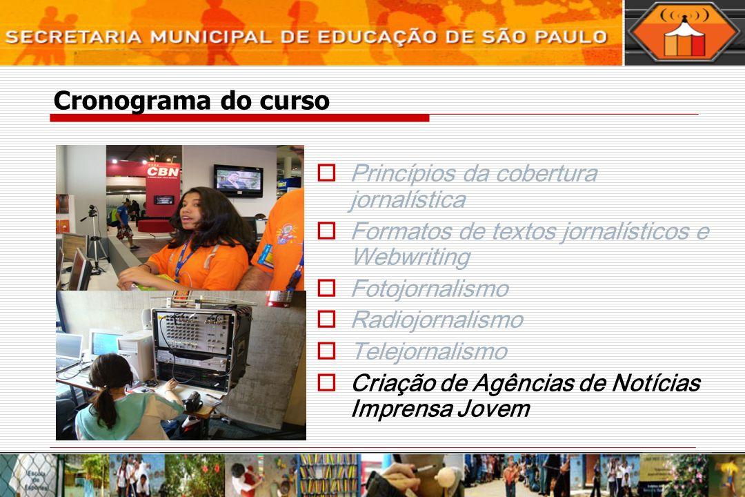Cronograma do curso Princípios da cobertura jornalística Formatos de textos jornalísticos e Webwriting Fotojornalismo Radiojornalismo Telejornalismo C