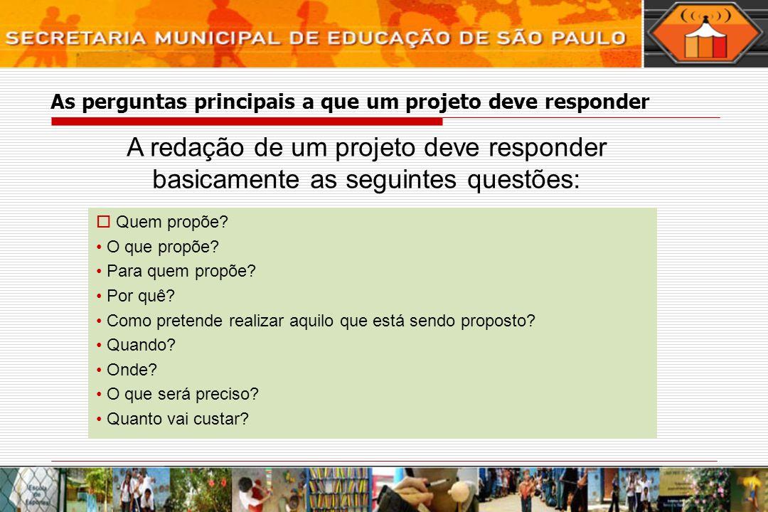 As perguntas principais a que um projeto deve responder A redação de um projeto deve responder basicamente as seguintes questões: Quem propõe? O que p
