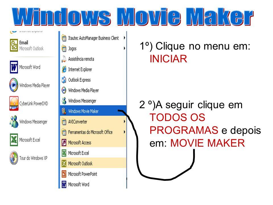 1º) Clique no menu em: INICIAR 2 º)A seguir clique em TODOS OS PROGRAMAS e depois em: MOVIE MAKER