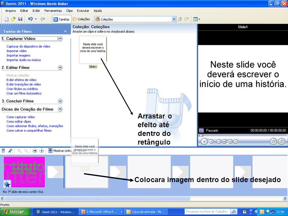 Arrastar o efeito até dentro do retângulo Colocara imagem dentro do slide desejado