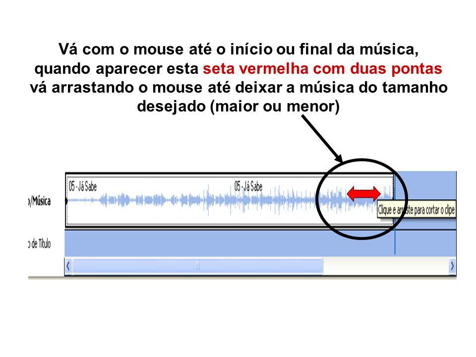 Vá com o mouse até o início ou final da música, quando aparecer esta seta vermelha com duas pontas vá arrastando o mouse até deixar a música do tamanho desejado (maior ou menor)
