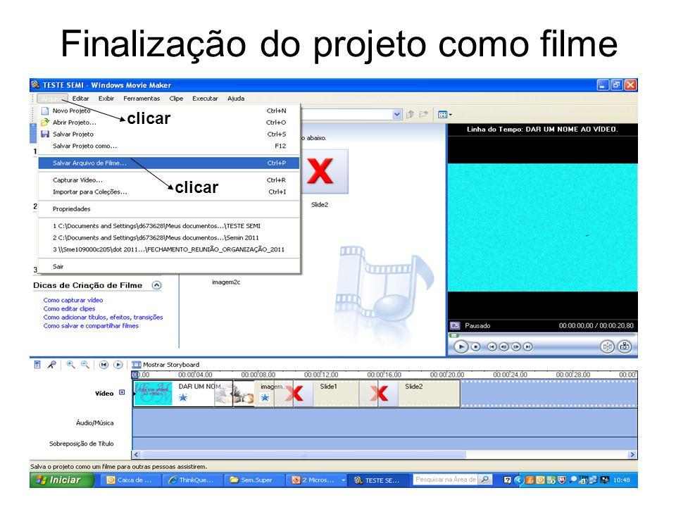 Finalização do projeto como filme clicar