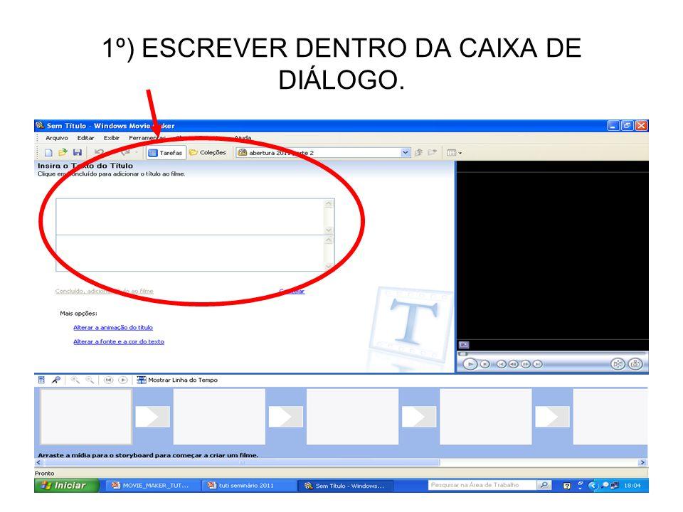 1º) ESCREVER DENTRO DA CAIXA DE DIÁLOGO.