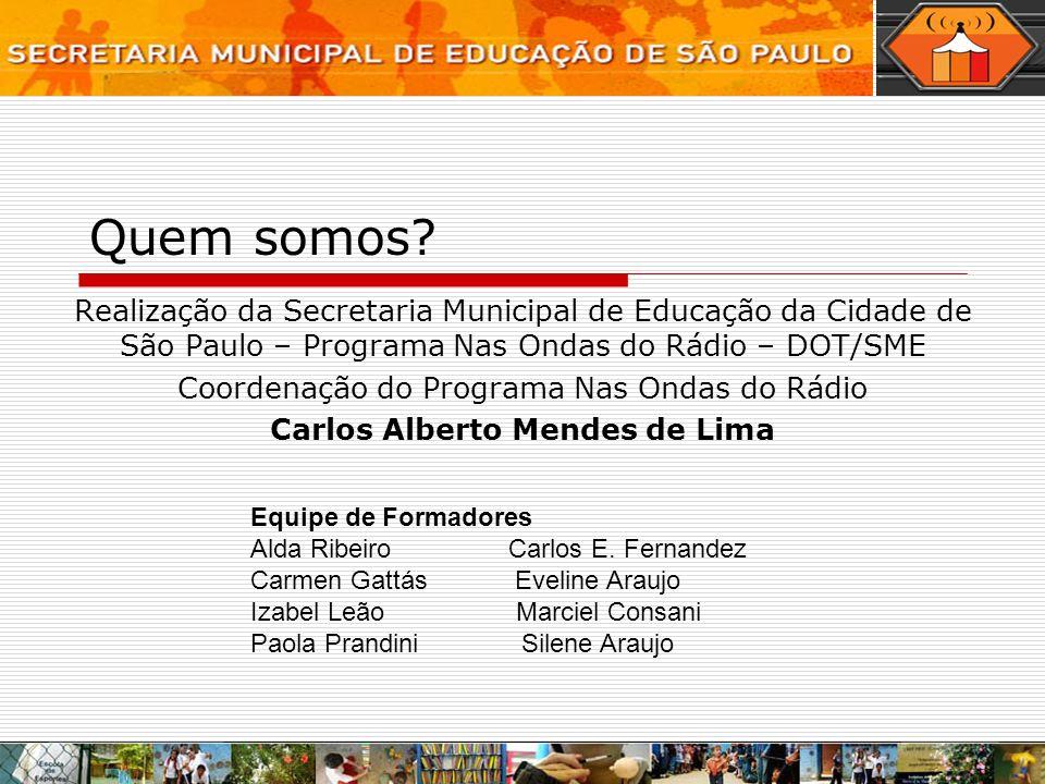 Quem somos? Realização da Secretaria Municipal de Educação da Cidade de São Paulo – Programa Nas Ondas do Rádio – DOT/SME Coordenação do Programa Nas