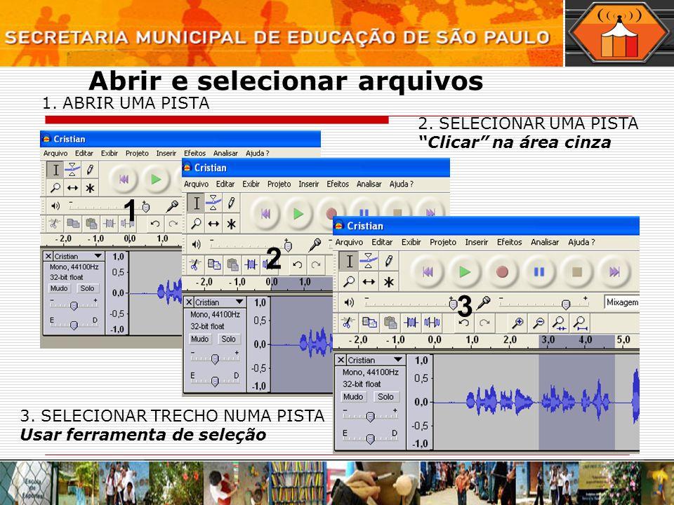 Abrir e selecionar arquivos 1. ABRIR UMA PISTA 2. SELECIONAR UMA PISTA Clicar na área cinza 3. SELECIONAR TRECHO NUMA PISTA Usar ferramenta de seleção